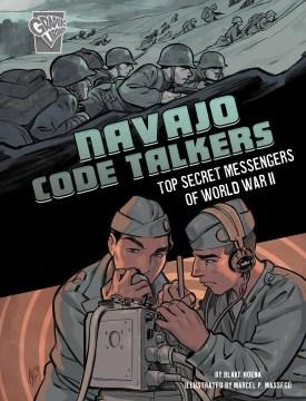 Navajo Code Talkers: Top Secret Messengers of World War II