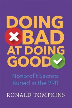 Doing Bad at Doing Good : Nonprofit Secrets Buried in the 990
