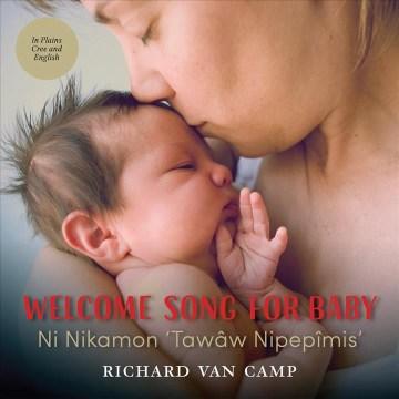 Welcome song for baby = Ni Nikamon 'Tawâw Nipepîmis'̂ - a lullaby for newborns = Nistomâwasowin ohcih osakawâsis