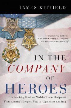 In the company of heroes - the inspiring stories of Medal of Honor recipients from America's longest wars in Afghanistan and Iraq