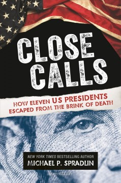 Close calls - how eleven US Presidents escaped from the brink of death