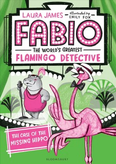 Fabio, the world's greatest flamingo detective - the case of the missing hippo