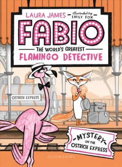 Fabio the world's greatest flamingo detective - mystery on the Ostrich Express