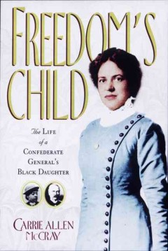 Freedom's child - the life of a Confederate general's Black daughter