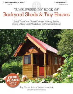 Tumbleweed DIY Book of Backyard Sheds & Tiny Houses: Build Your Own Guest Cottage, Writing Studio, Home Office, Craft Workshop, or Personal Retreat