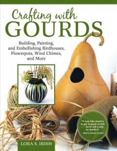 Crafting with gourds / Building, Painting, and Embellishing Birdhouses, Flowerpots, Wind Chimes, and More