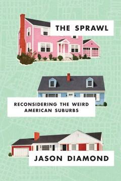 The sprawl - reconsidering the weird American suburbs