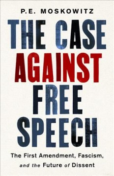 The case against free speech - the First Amendment, fascism, and the future of dissent