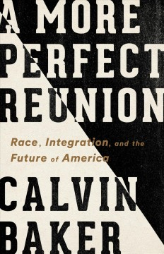 A more perfect reunion - race, integration, and the future of America