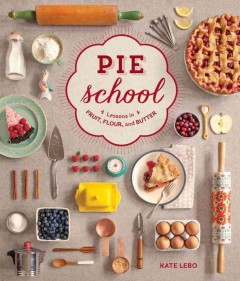 Pie School: Lessons in Fruit, Flour and Butter