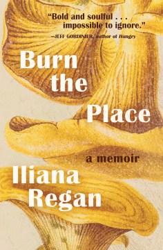 Burn the Place A Memoir
