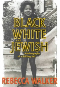Black, white and Jewish : autobiography of a shifting self