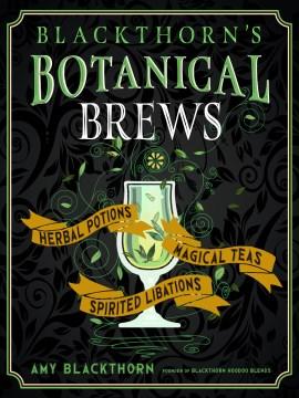 Blackthorn's botanical brews - herbal potions, magical teas, and spirited libations