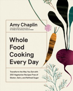 Whole food cooking every day - transform the way you eat with 250 vegetarian recipes free of gluten, dairy, and refined sugar