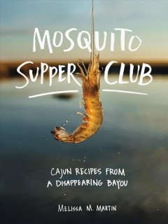 Mosquito Supper Club - cajun recipes from a disappearing Bayou
