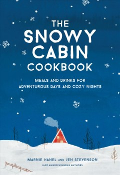 The snowy cabin cookbook - meals and drinks for adventurous days and cozy nights