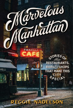 Marvelous Manhattan - stories of the restaurants, bars, & shops that make this city special