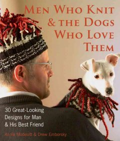Men Who Knit and the Dogs Who Love Them: 30 Great-Looking Designs for Man & His Best Friend