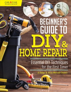 Beginner's Guide To DIY & Home Repair: Essential DIY Techniques For The First Timer