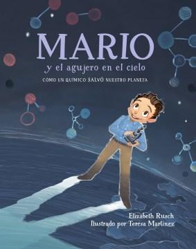 Mario y el agujero en el cielo / Mario and the Hole in the Sky - Cm̤o Un Qum̕ico Salv ̤Nuestro Planeta/ How a Chemist Saved Our Planet