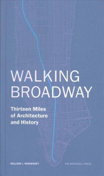 Walking Broadway - Thirteen Miles of Architecture and History