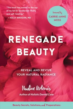 Renegade beauty - reveal and revive your natural radiance