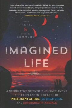 Imagined life - a speculative scientific journey among the exoplanets in search of intelligent aliens, ice creatures, and supergravity animals