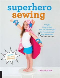 Superhero Sewing: easy sewing projects for nurturing little imaginations