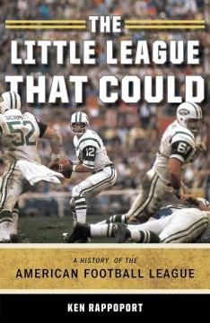 The little league that could : a history of the American Football League