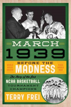 March 1939 : before the madness : the story of the first NCAA Basketball Tournament champions