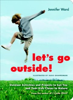 Let's go outside! : outdoor activities and projects to get you and your kids closer to nature