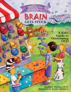 What To Do When Your Brain Gets Stuck: A Kid's Guide to Overcoming OCD
