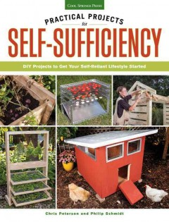 Practical Projects for Self-sufficiency : DIY Projects to Get Your Self-reliant Lifestyle Started