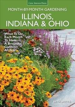 Illinois, Indiana, & Ohio Month-By-Month Gardening: What to do Each Month to Have a Beautiful Garden All Year