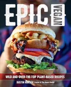 Epic vegan - wild and over-the-top plant-based recipes