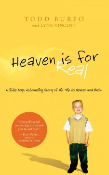 Heaven is for real - a little boy's astounding story of his trip to heaven and back