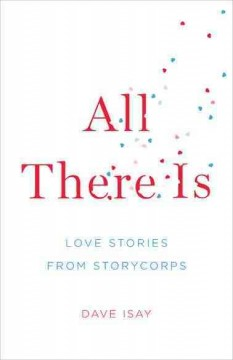 All there is - love stories from Storycorps