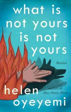 What is Not Yours is Not Yours: Stories