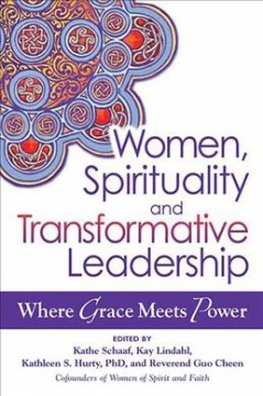 Women, Spirituality, and Transformative Leadership : Where Grace Meets Power