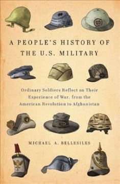 A People's History of the U.S. Military: Ordinary Soldiers Reflect on Their Experience of War, from the American Revolution to Afghanistan
