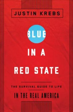 Blue in a Red State : A Survival Guide to Life in the Real America