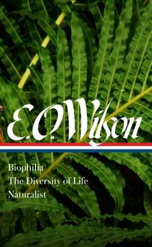 E. O. Wilson - Biophilia / The Diversity of Life / Naturalist