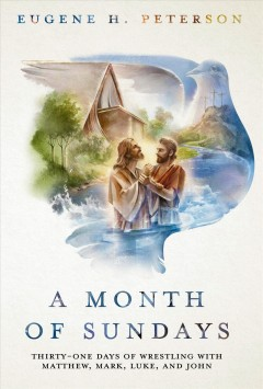 A month of Sundays - thirty-one days of wrestling with Matthew, Mark, Luke, and John