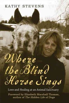 Where the blind horse sings; love and trust at an animal sanctuary