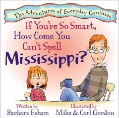 If You're So Smart, How Come you Can't Spell Mississippi