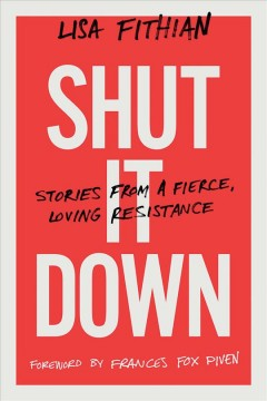 Shut It Down : Stories from a Fierce, Loving Resistance