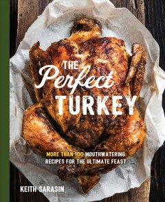 The perfect turkey : more than 100 mouthwatering recipes for the ultimate feast