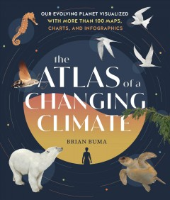The Living Atlas - Our Evolving Planet Visualized With More Than 100 Maps, Charts, and Infographics