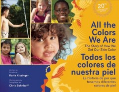 All the Colors We Are: The Story of How We Get Our Skin Color/Todos los Colores de Nuestra Piel: la Historia de por Qué Tenemos Diferentes Colores de Piel