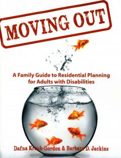 Moving Out : A Family Guide to Residential Planning for Adults with Disabilities